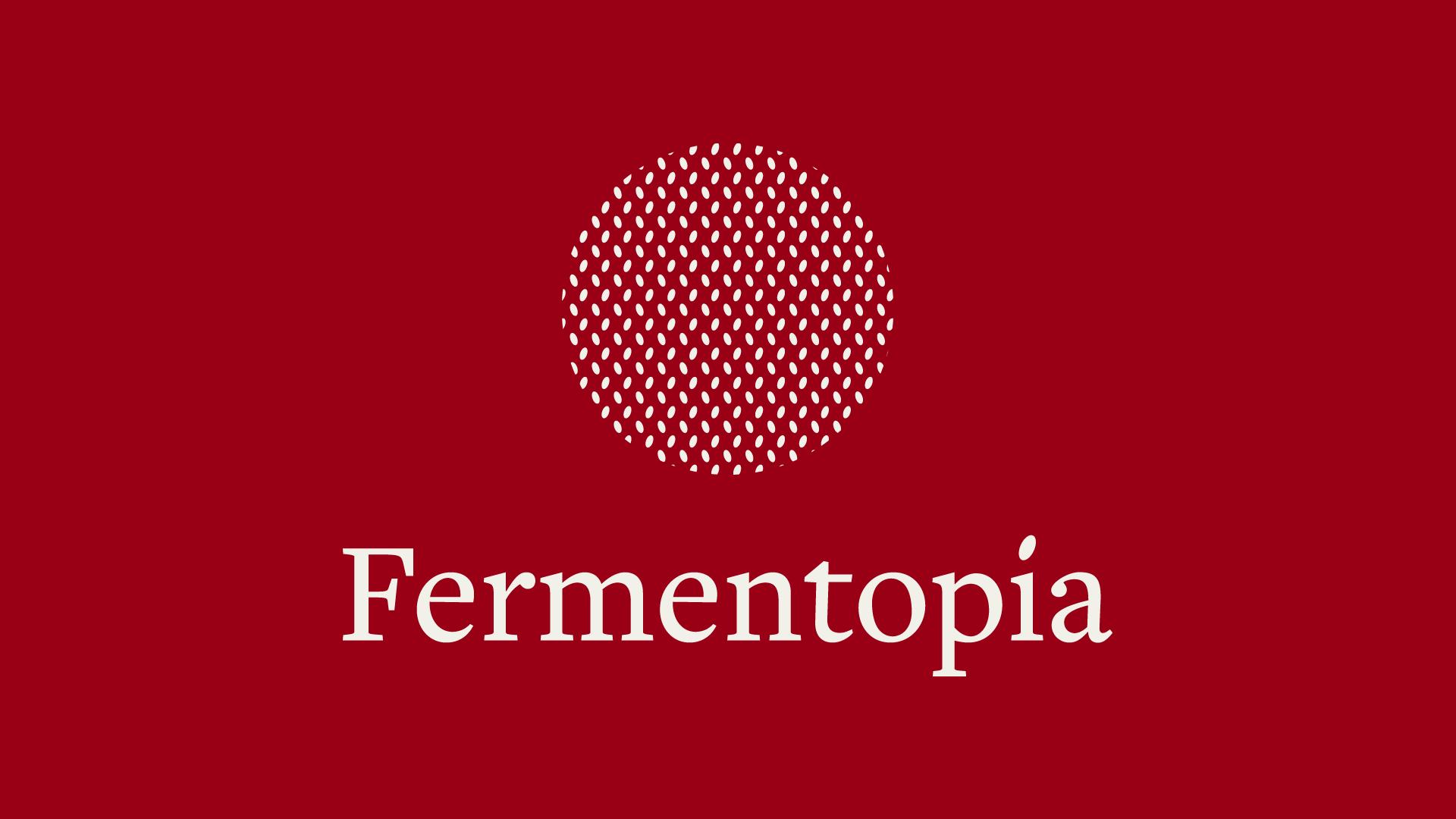 Elizabeth Bitman FERMENTOPIA — BRANDING 2018